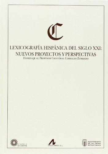 9788476358559: Lexicografía Hispánica Del Siglo XXI. Nuevos Proyectos Y Perspectivas. Homenaje Al Profesor Cristóbal Corrales Zumbado (Actas y Homenajes)