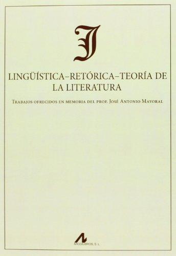 9788476358658: Lingüística-Retórica-Teoría de la Literatura: Trabajos ofrecidos en memoria del Prof. José Antonio Mayoral (Actas y Homenajes)
