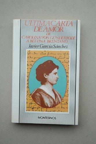 9788476390283: Ultima carta de amor de Carolina von Gunderrode a Bettina Brentano (Coleccion Visio Tundali/Contemporaneos) (Spanish Edition)