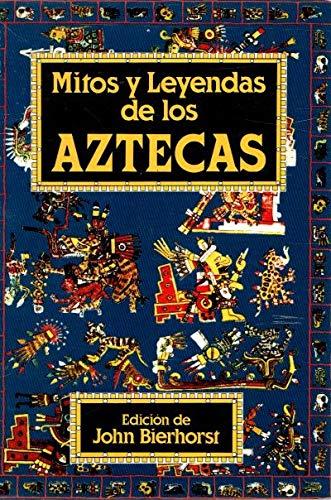 Mitos Y Leyendas De Los Aztecas: JOHN BIERHORST