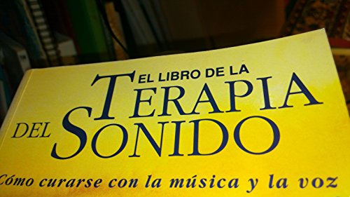 9788476406465: EL LIBRO DE LA TERAPIA DEL SONIDO. Cómo curarse con la música y la voz