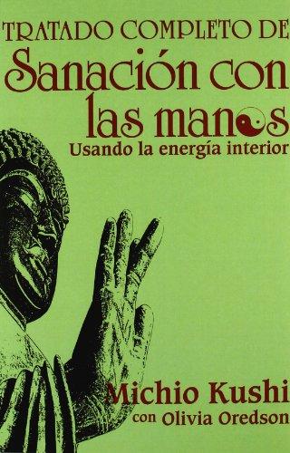 9788476407585: Tratado Completo De Sanación Con Las Manos: Usando la energia interior (Spanish Edition)