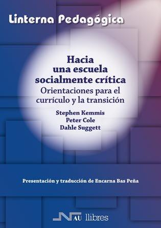 9788476427422: Hacia una escuela socialmente-crítica: Orientaciones para el currículo y la transición (La linterna pedagógica)