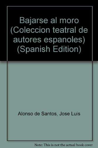 9788476440124: Bajarse al moro (Colección teatral de autores españoles) (Spanish Edition)