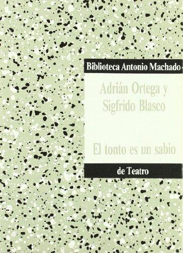 El tonto es un sabio (Coleccion teatral: Adrian Ortega y