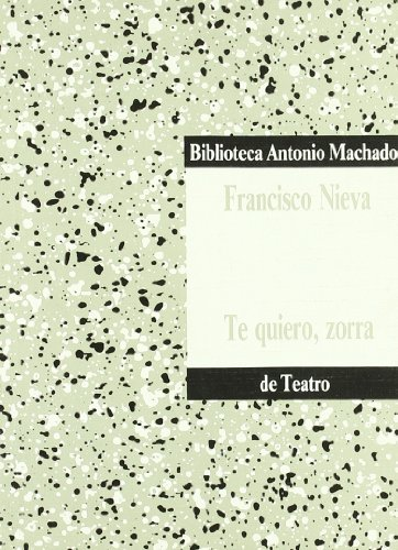 9788476440445: Te quiero, zorra (Biblioteca Antonio Machado de teatro) (Spanish Edition)