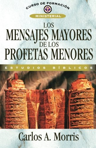 Los mensajes mayores de los profetas menores: Morris, Carlos A.