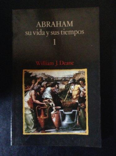 Abraham: Su Vida Y Sus Tiempos: William J. Deane