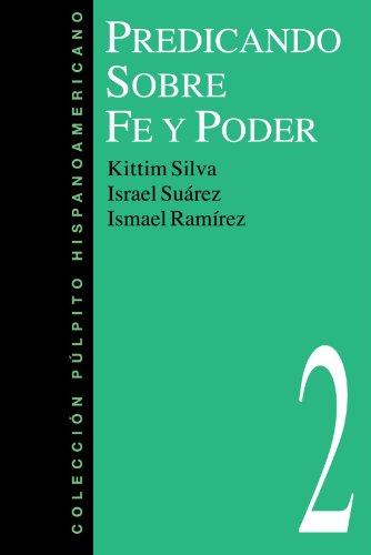 Predicando Sobre Fe y Poder (Spanish Edition): Kittim Silva