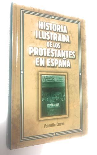 9788476459867: Historia ilustrada de los protestantes en España