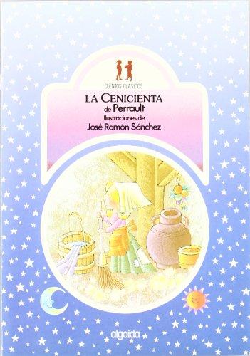LA CENICIENTA: Perrault (autor), José Ramón Sánchez Sanz (Ilustrador)