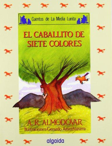 9788476473115: El caballito de los siete colores/ The Little Pony of the Seven Colors (Cuentos De La Media Lunita/ Stories of the Half Little Moon) (Spanish Edition)