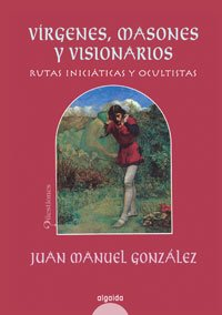 9788476478745: Virgenes, masones y visionarios/ Virgins, Masons and Visionaries: Rutas iniciaticas y ocultistas/ Initiation Occult Routes (Spanish Edition)