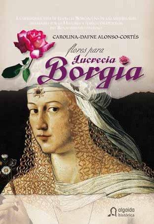 9788476479131: Flores Para Lucrecia Borgia (Historica (algaida))