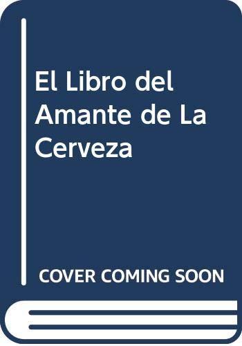 9788476510209: El Libro del Amante de La Cerveza (Spanish Edition)
