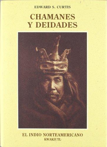 CHAMANES Y DEIDADES: CURTIS, EDWARD S.