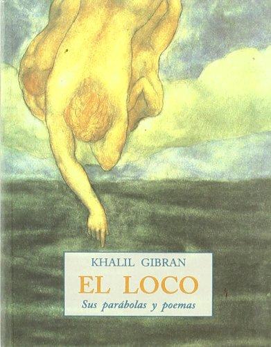 9788476518830: El Loco: Sus Parabolas y Poemas (Spanish Edition)
