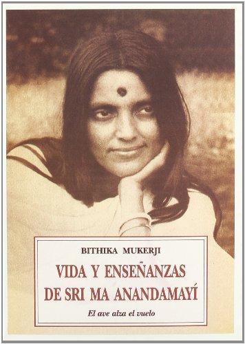 9788476518960: Vida y enseñanzas de Sri Ma Anandamayí : el ave alza el vuelo