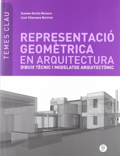 9788476535288: Representació geomètrica en arquitectura: Dibuix tècnic i modelatge arquitectònic (Temes Clau)