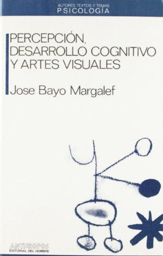 PERCEPCIÓN, DESARROLLO COGNITIVO Y ARTES VISUALES: BAYO MARGALEF, JOSÉ