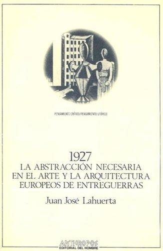 9788476581193: 1927, La Abstracción Necesaria En El Arte Y La Arquitectura Europeos D'Entreguerras (Pensamiento Critico/Pensamiento Utopico)