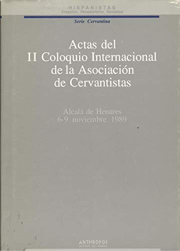9788476582459: Actas del II coloquio internacional de asociacion de cervantistas (Colección Hispanistas : creación, pensamiento, sociedad. Serie cervantina. Actas)