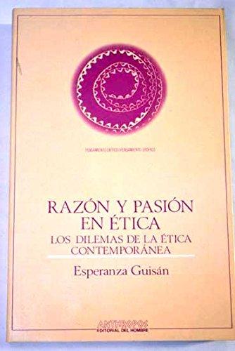 9788476582510: RAZON Y PASION EN ETICA. LOS DILEMAS DE LA ETICA CONTEMPORANEA