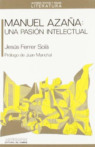 Manuel Azaña, una pasión intelectual ;; [por] Jesús Ferrer Solá ; prólogo de Juan Marichal: ...