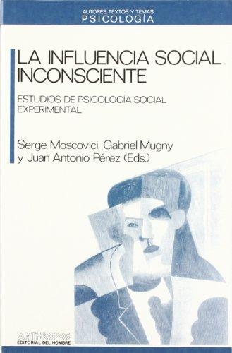 La influencia social inconsciente. Estudios de psicología social experimental: Serge Moscovici; ...