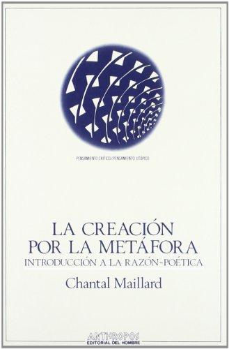 9788476583210: La Creación Por La Metáfora. Introducción A La Razón-Poética (Pensamiento Critico/Utopico)