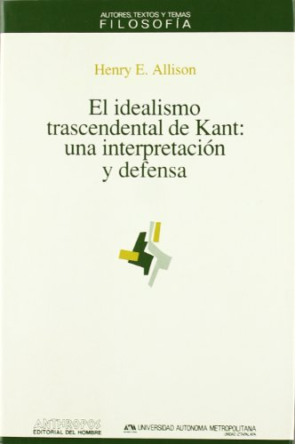 El Idealismo Trascendental De Kant: Una Interpretación Y Defensa (Spanish Edition) (8476583419) by Henry E. Allison