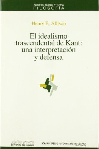 El Idealismo Trascendental De Kant: Una Interpretación Y Defensa (Spanish Edition) (8476583419) by Henry E. Allison