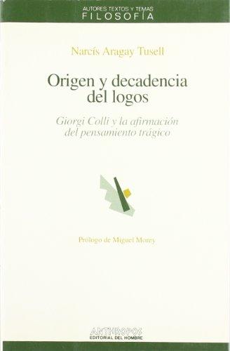 9788476583838: Origen y decadencia del logos : Giorgio Colli y la afirmación del pensamiento trágico (Coleccion Visor de Poesia) (Spanish Edition)
