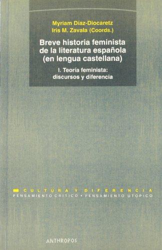 9788476584033: Breve Historia Feminista De La Literatura Española: Teoría feminista. Discursos Y Diferencias - Volumen 1 (Pensamiento Critico/Utopico)