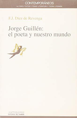 JORGE GUILLEN: EL POETA Y NUESTRO MUNDO: Francisco Javier Diez