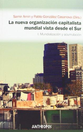 La nueva organización capitalista mundial vista desde el sur: I. Mundialización y acumulación (Spanish Edition) (9788476584804) by Samir Amin