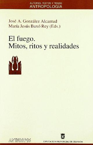 EL FUEGO. MITOS, RITOS Y REALIDADES: José A. González;