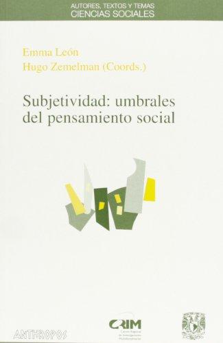 Subjetividad: umbrales del pensamiento social (Spanish Edition): Emma Léon, Hugo