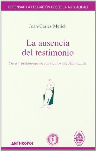 9788476586068: La Ausencia Del Testimonio (Repensar La Educacion Desde La Actualidad)