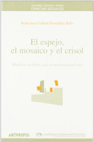EL ESPEJO, EL MOSAICO Y EL CRISOL: Modelos políticos para el multiculturalismo: COLOM ...