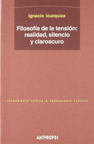 9788476586976: Filosofía De La Tensión. Realidad, Silencio Y Claroscuro