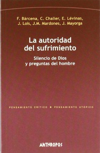 LA AUTORIDAD DEL SUFRIMIENTO: Silencio de Dios y preguntas del hombre: F. Barcena, C. Chalier, E. ...