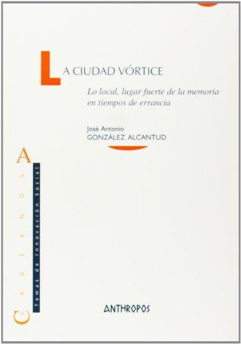 9788476587232: La Ciudad Vortice. Lo Local, Lugar Fuerte De La Memoria En Tiempos De Errancia