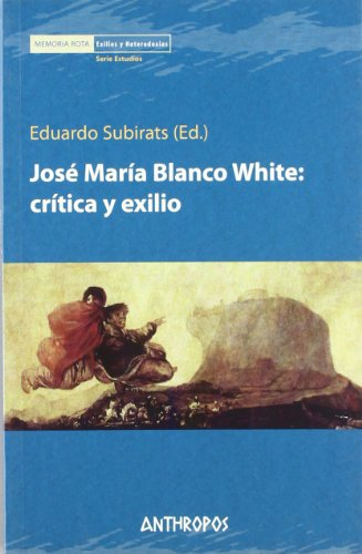 JOSE MARIA BLANCO WHITE: CRITICA Y EXILIO: Eduardo Subirats (Ed.)