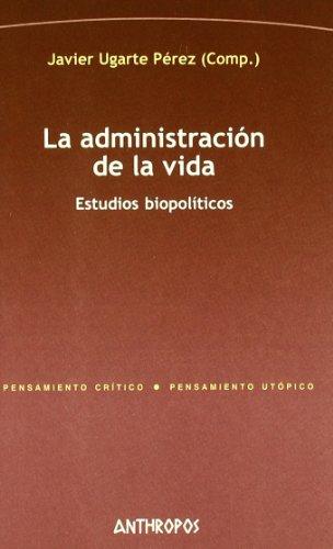 9788476587492: La Administración De La Vida. Estudios Biopoliticos (Pensamiento Critico/Pensamiento Utopico)