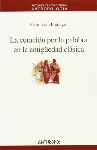 9788476587522: CURACION POR LA PALABRA EN LA ANTIGUEDAD CLSICA, LA (Autores, Textos y Temas de Antropologia) (Spanish Edition)