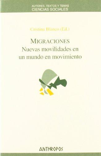 Migraciones. Nuevas movilidades en un mundo en movimiento: Cristina Blanco (ed.)