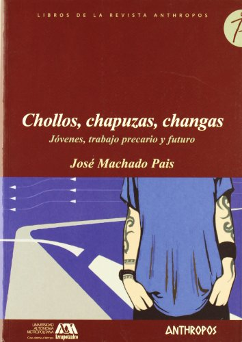 CHOLLOS, CHAPUZAS, CHANGAS: Jovenes, trabajo precario y futuro: JOSE MACHADO PAIS