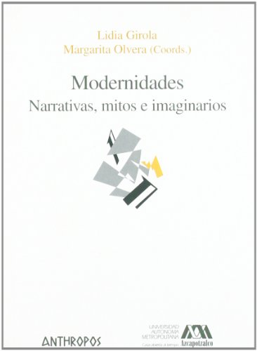 Modernidades: Narrativas, mitos e imaginarios: Lidia Girola; Margarita Olvera (coords.)