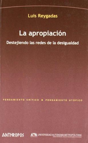 9788476588567: La apropiacion/ The Appropriation: Destejiendo Las Redes De La Desigualdad/ Unravelled the Nets of Inequality (Spanish Edition)
